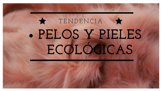 Pelos y pieles ecológicas.